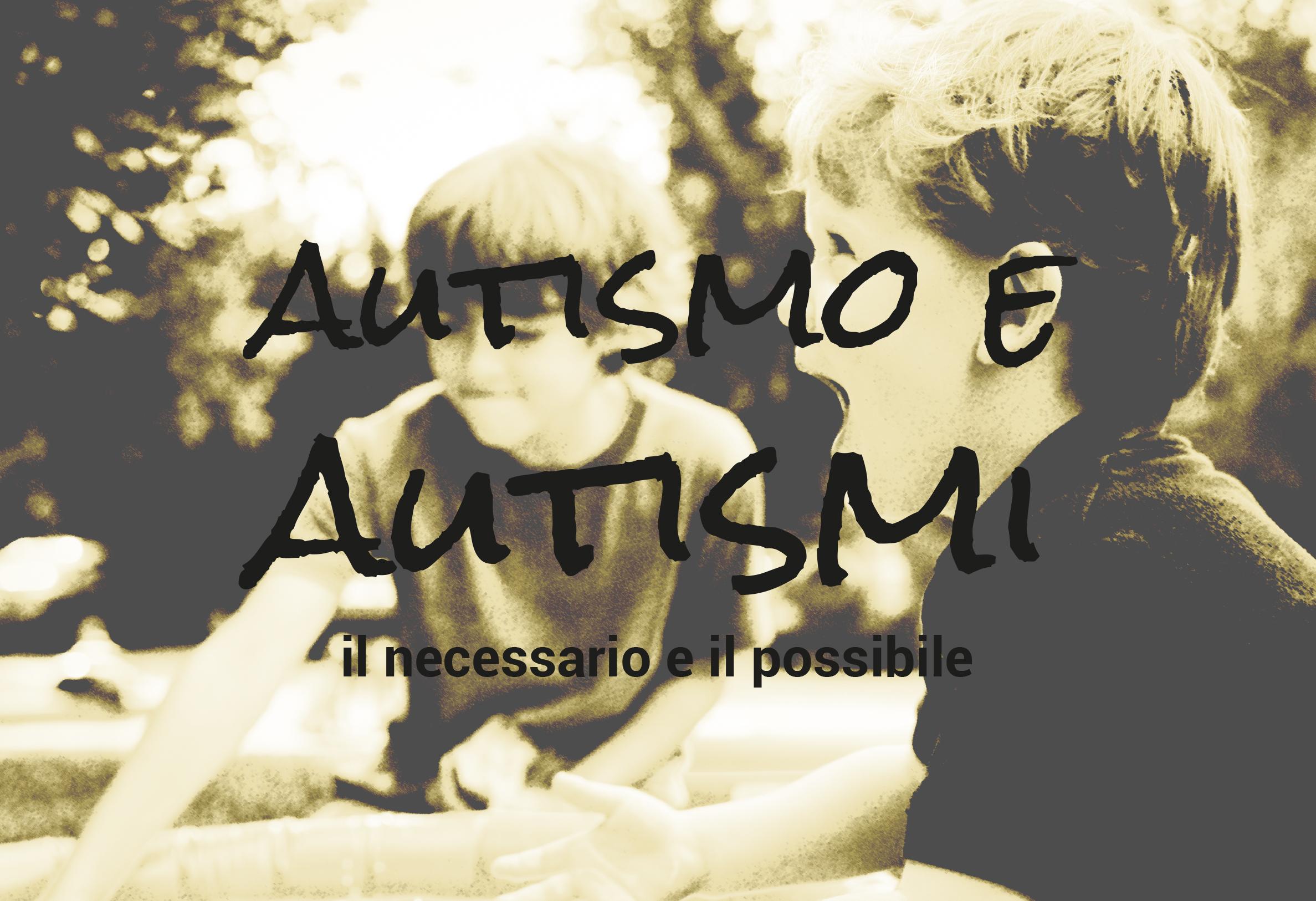 Autismo e autismi: il necessario e il possibile